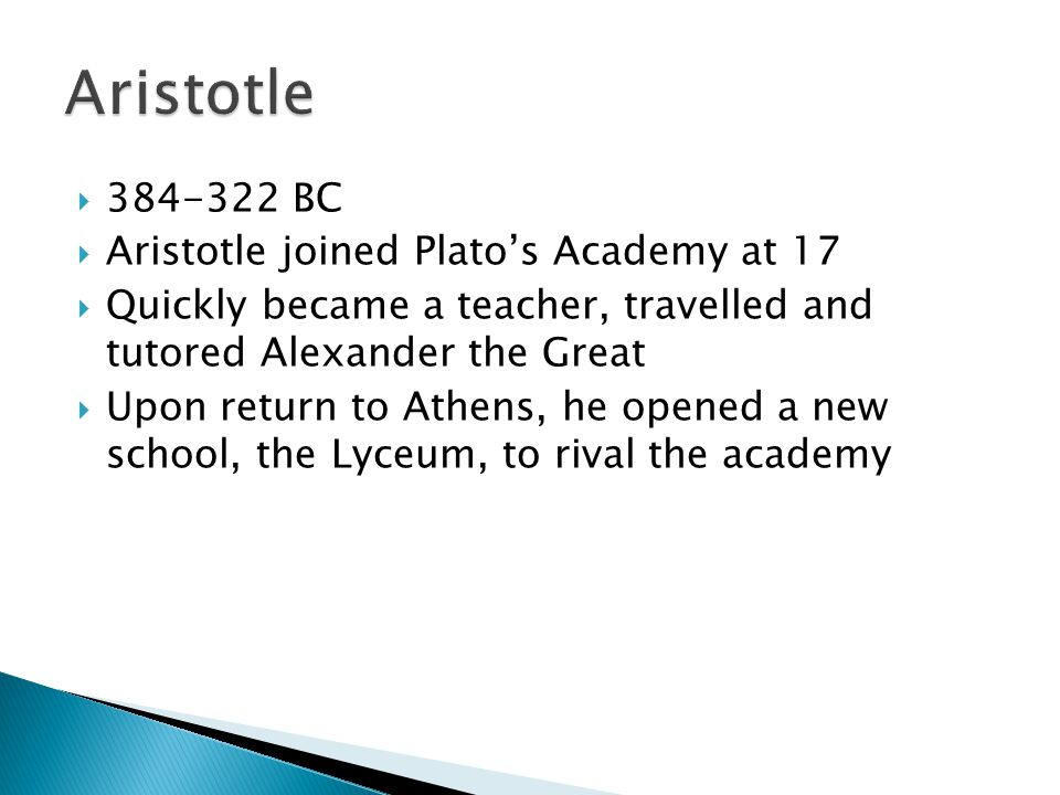 Aristotle BC Aristotle joined Plato's Academy at 17