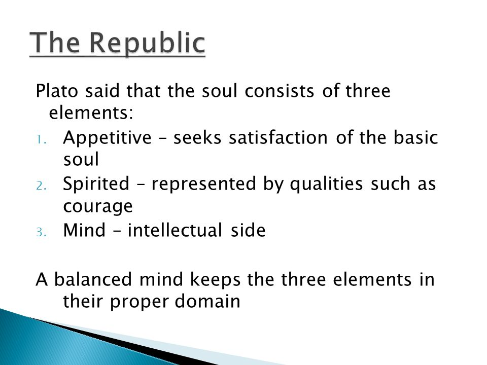 The Republic Plato said that the soul consists of three elements: