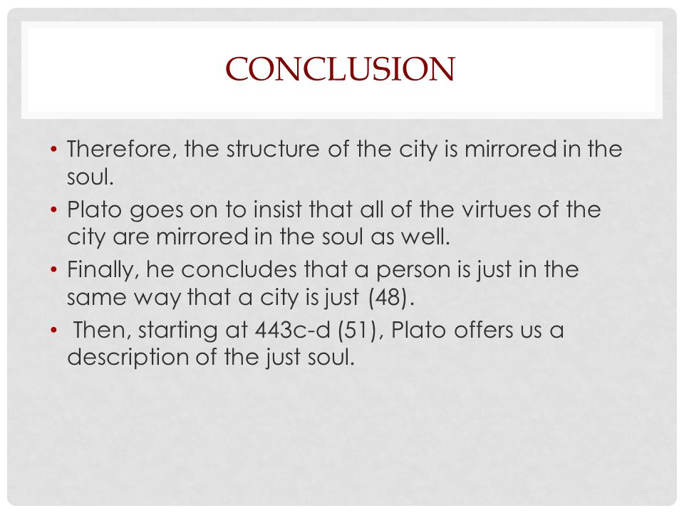 city and the soul plato 2004-8-12 on the soul book iv of plato's republic claims made in book iv of plato's republic that are obviously important to the discussion carried out in the text up to that point are the claims socrates makes about justice that parallel the claims he made about the structure of the class system in the ideal city.