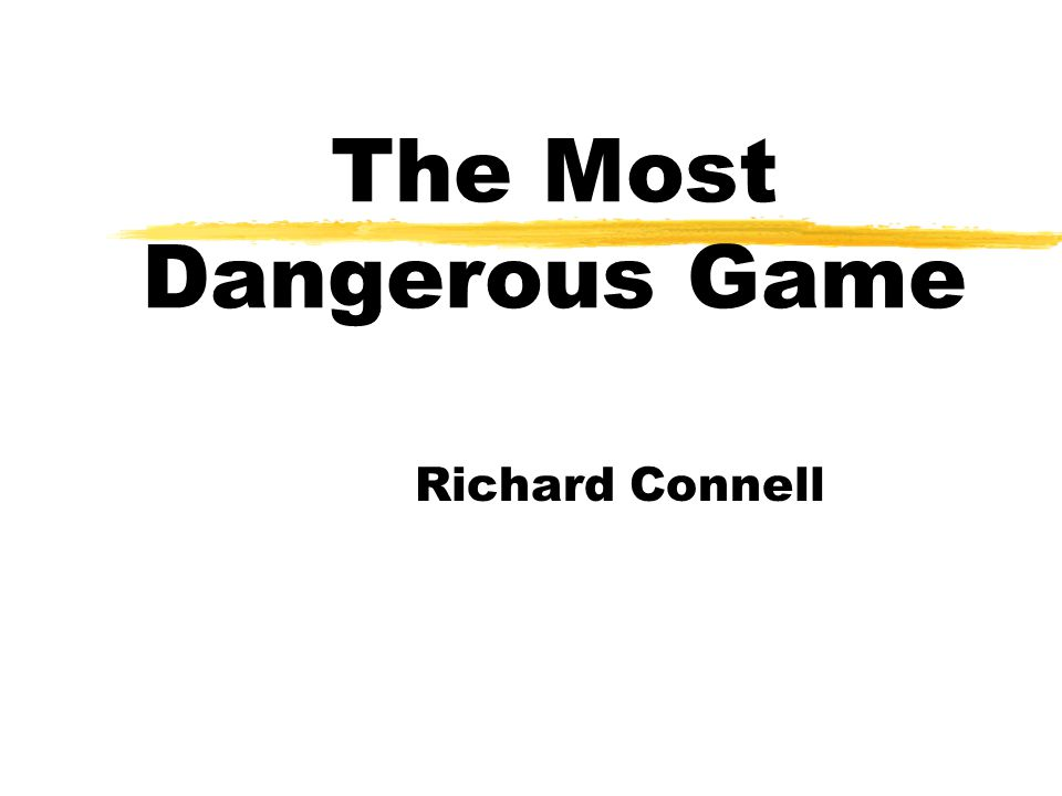 an analysis of general zaroff in the most dangerous game by richard connell The most dangerous game, also published as the hounds of zaroff, is a short story by richard connell, first published in collier's on january 19, 1924 the story features a big-game hunter from new.