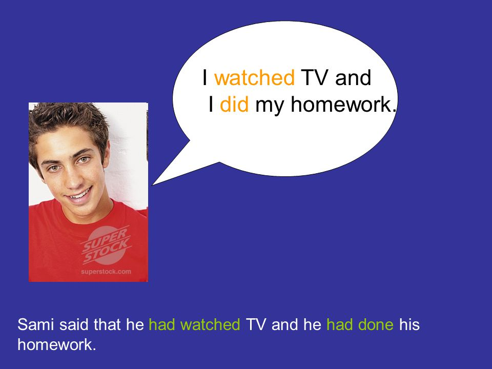 I watched TV and I did my homework.
