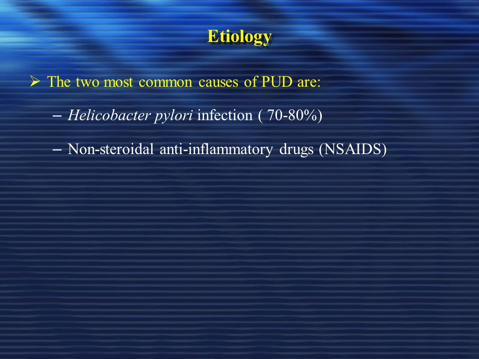 Etiology The two most common causes of PUD are: