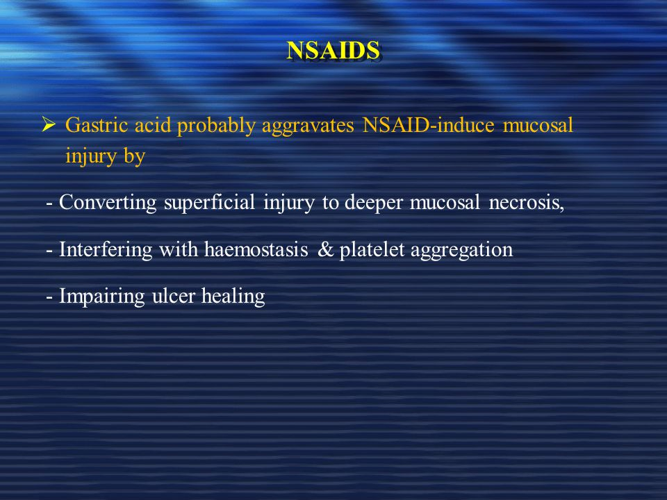 NSAIDS Gastric acid probably aggravates NSAID-induce mucosal injury by