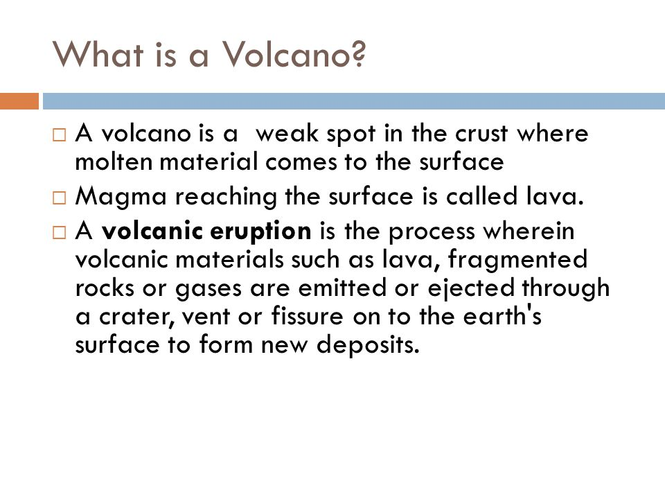 What is a Volcano A volcano is a weak spot in the crust where molten material comes to the surface.