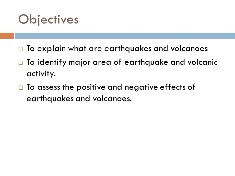 Objectives To explain what are earthquakes and volcanoes