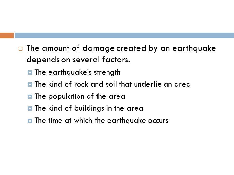 The amount of damage created by an earthquake depends on several factors.