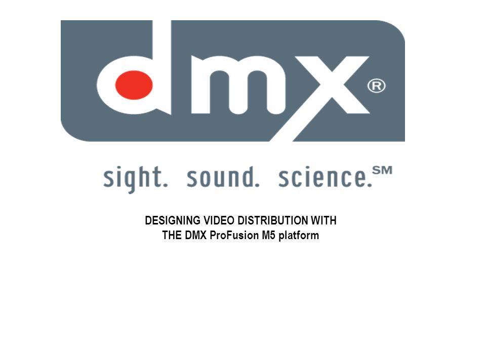 DESIGNING VIDEO DISTRIBUTION WITH THE DMX ProFusion M5 platform
