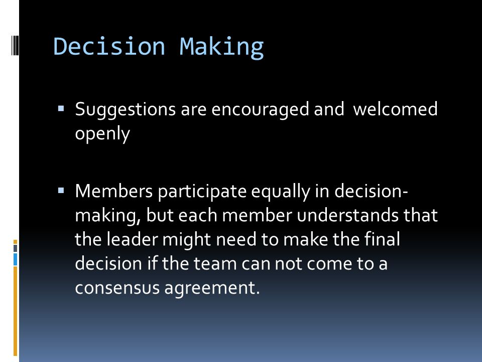 Decision Making Suggestions are encouraged and welcomed openly