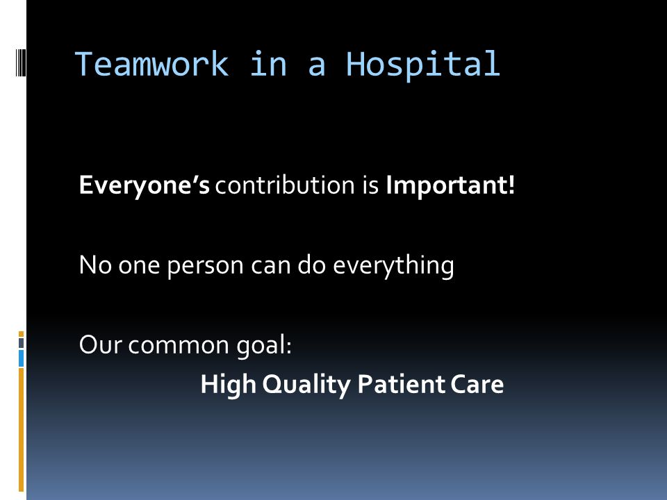 Teamwork in a Hospital Everyone's contribution is Important.