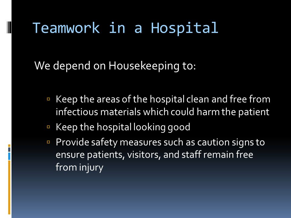 Teamwork in a Hospital We depend on Housekeeping to:
