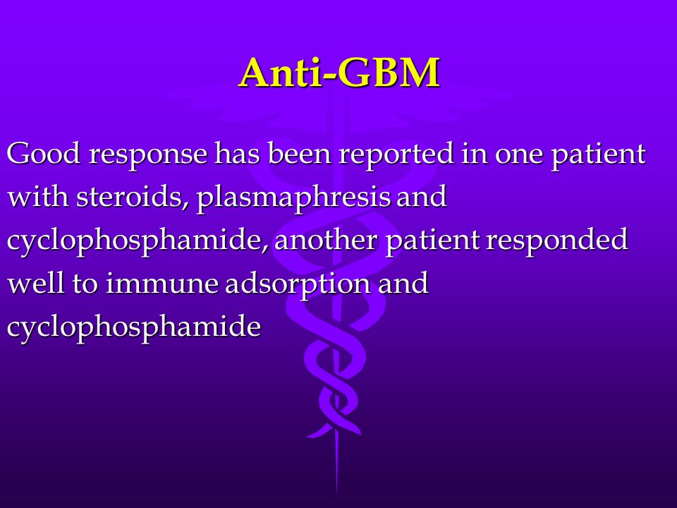 Anti-GBM Good response has been reported in one patient