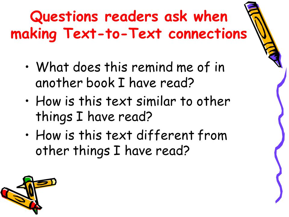 Questions readers ask when making Text-to-Text connections