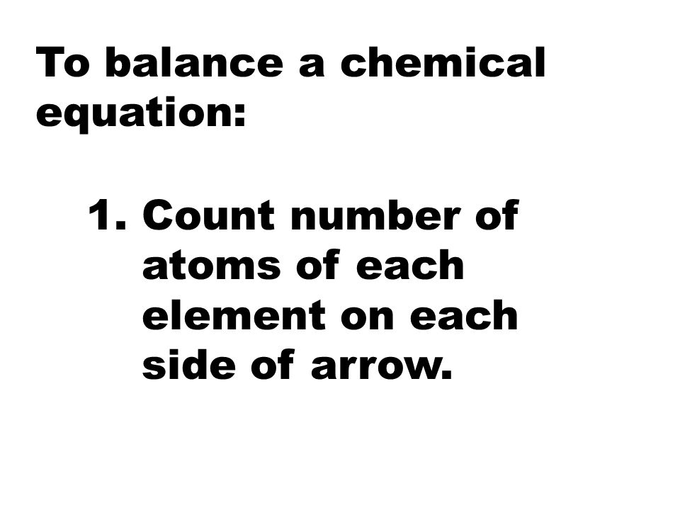 To balance a chemical equation: