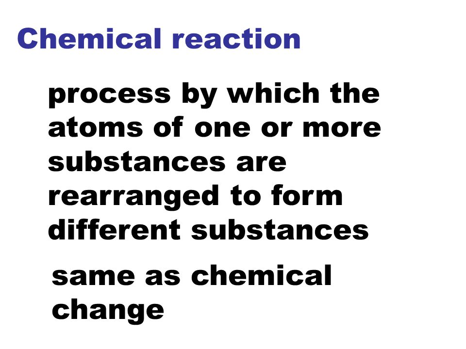 Chemical reaction process by which the atoms of one or more substances are rearranged to form different substances.