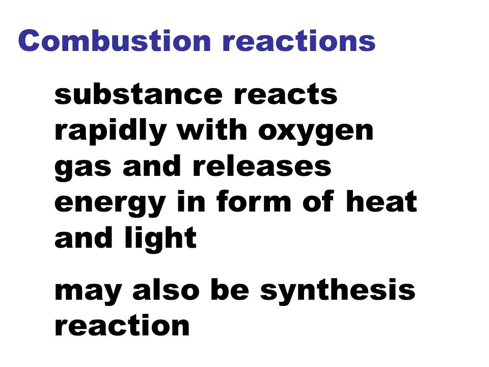 Combustion reactions substance reacts rapidly with oxygen gas and releases energy in form of heat and light.