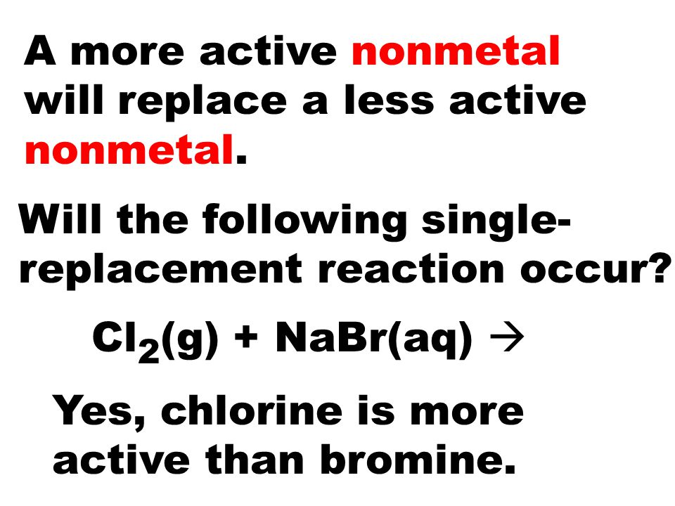 A more active nonmetal will replace a less active nonmetal.