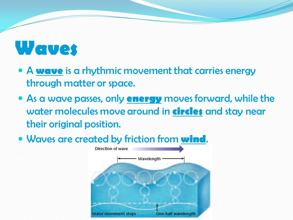 WavesA wave is a rhythmic movement that carries energy through matter or space.