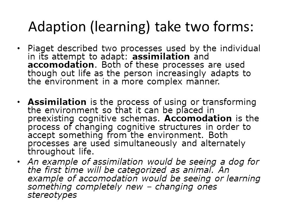 Adaption (learning) take two forms: