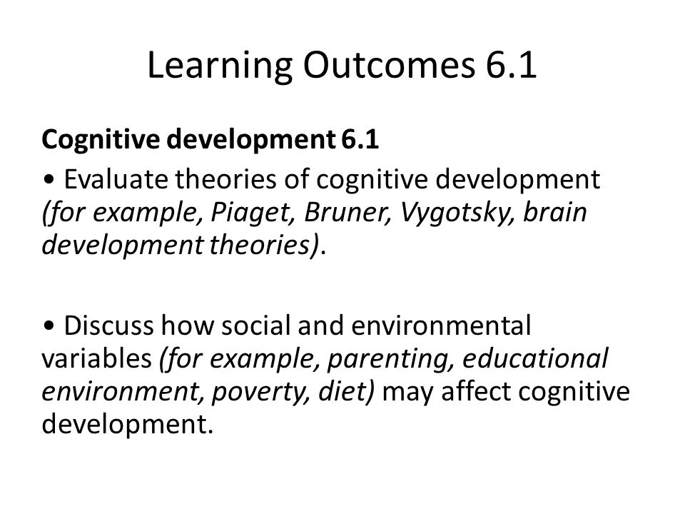 Learning Outcomes 6.1 Cognitive development 6.1