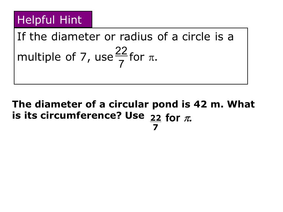 If the diameter or radius of a circle is a multiple of 7, use for .