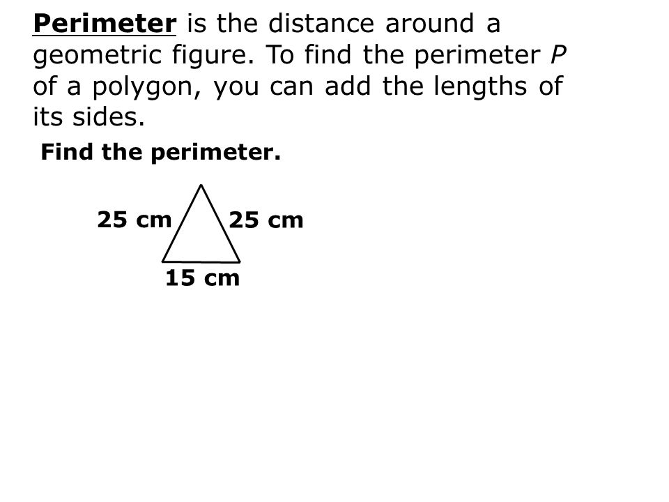 Perimeter is the distance around a geometric figure