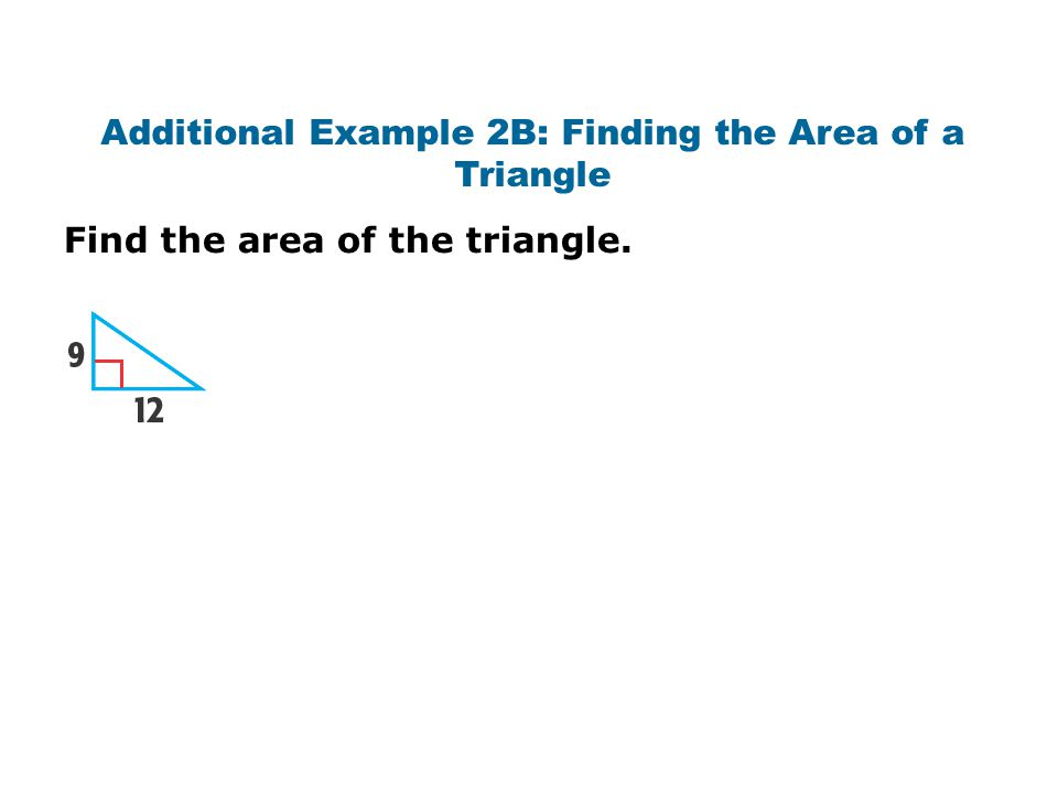 Additional Example 2B: Finding the Area of a Triangle