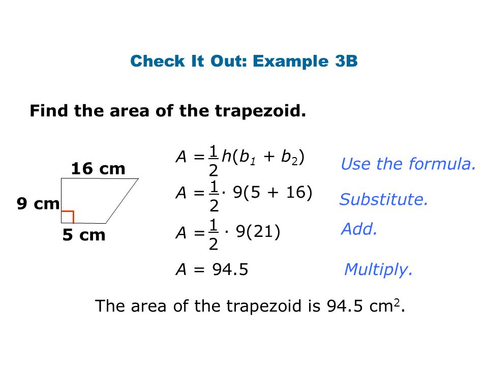 Check It Out: Example 3B Find the area of the trapezoid A = h(b1 + b2) Use the formula.