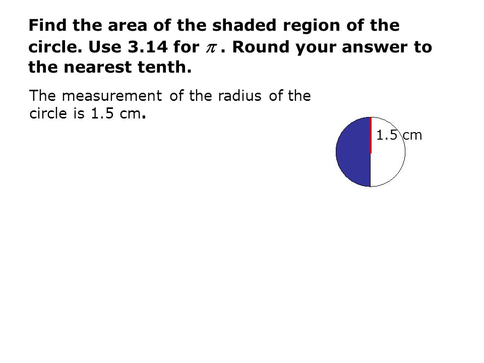 Find the area of the shaded region of the circle. Use for 