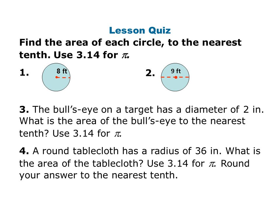 Find the area of each circle, to the nearest tenth. Use 3.14 for . 1.