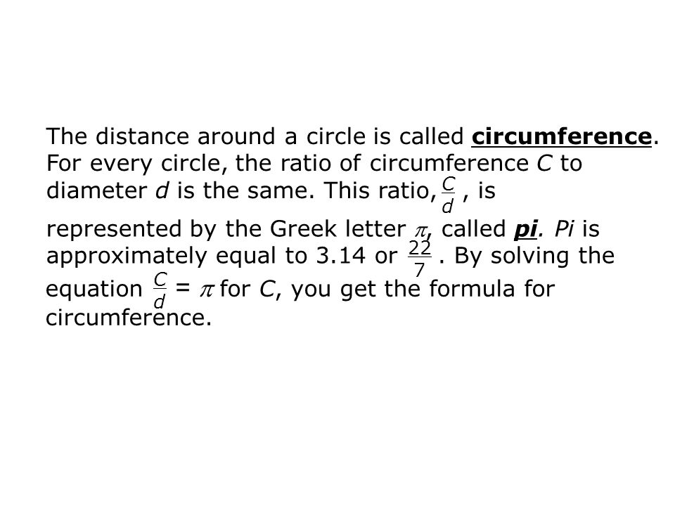 equation =  for C, you get the formula for circumference.