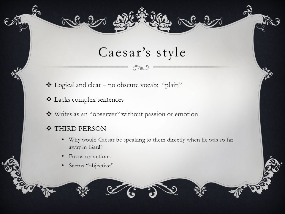 Caesar's style Logical and clear – no obscure vocab: plain