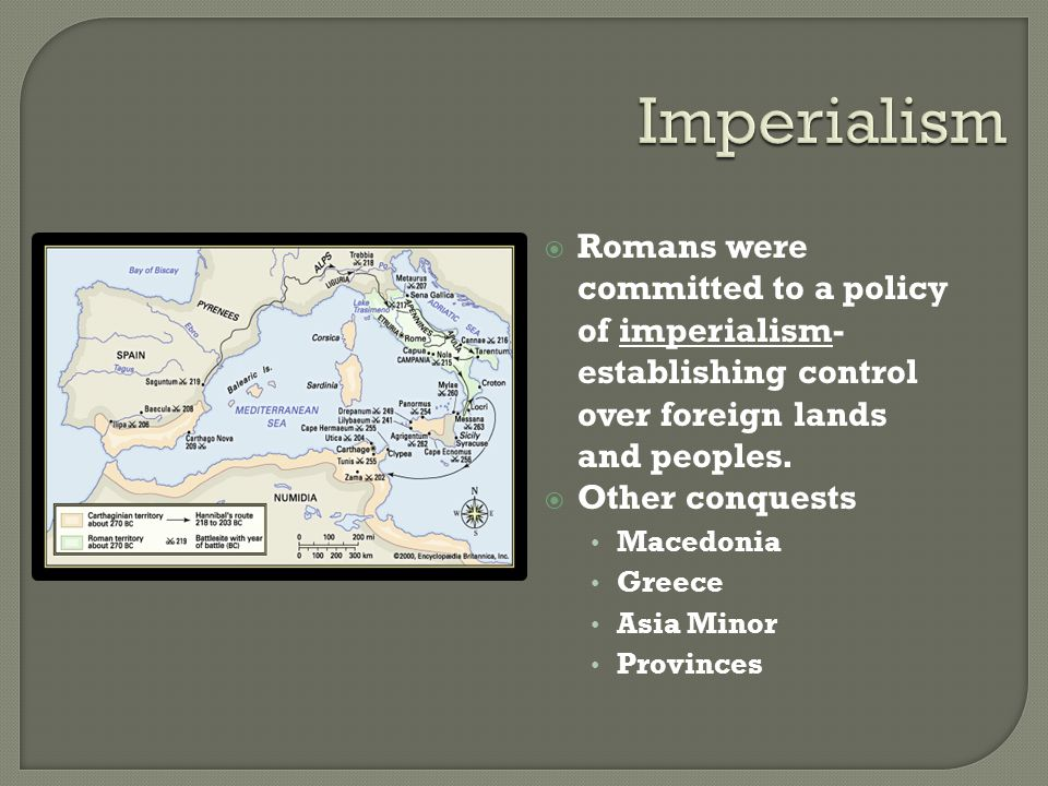 Imperialism Romans were committed to a policy of imperialism-establishing control over foreign lands and peoples.
