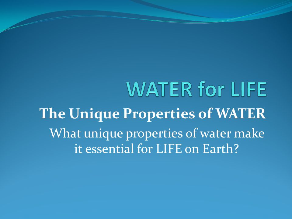 the unique properties of water make life possible on earth