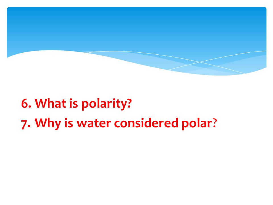 What is polarity Why is water considered polar