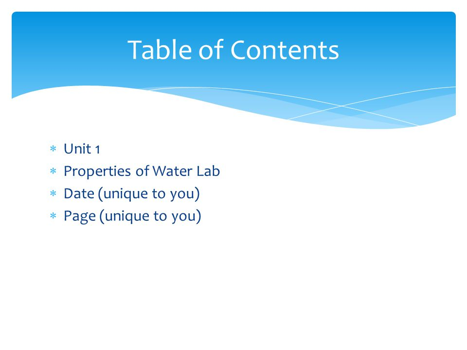 Table of Contents Unit 1 Properties of Water Lab Date (unique to you)