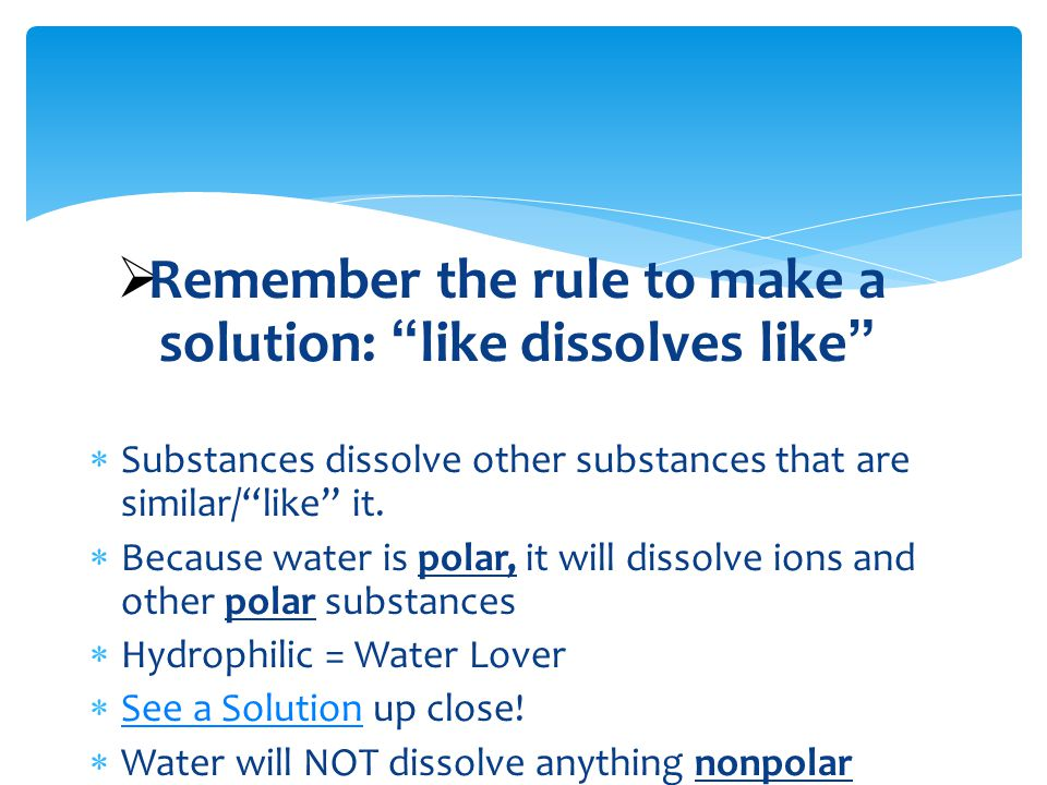 Remember the rule to make a solution: like dissolves like