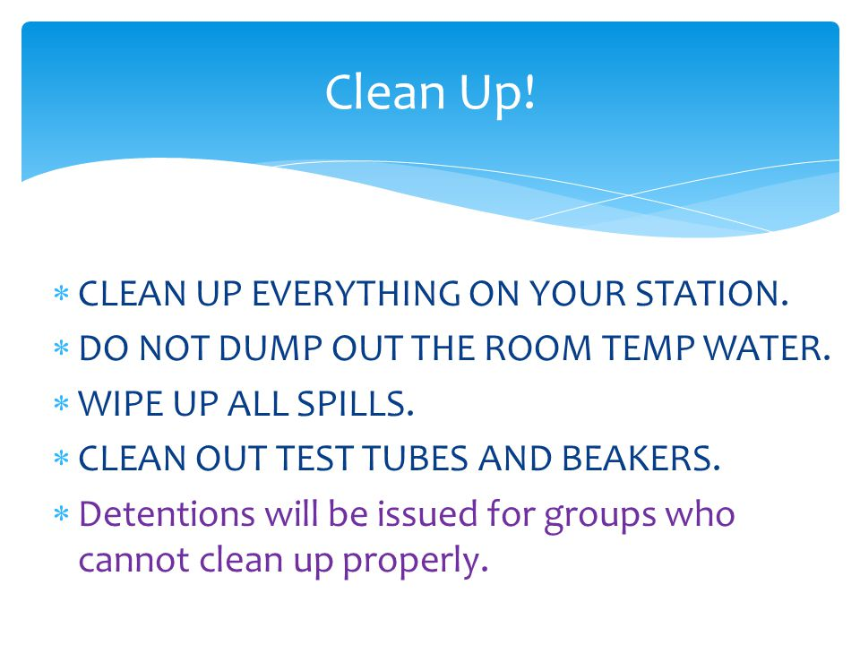 Clean Up! CLEAN UP EVERYTHING ON YOUR STATION.