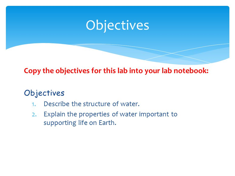 Objectives Copy the objectives for this lab into your lab notebook: