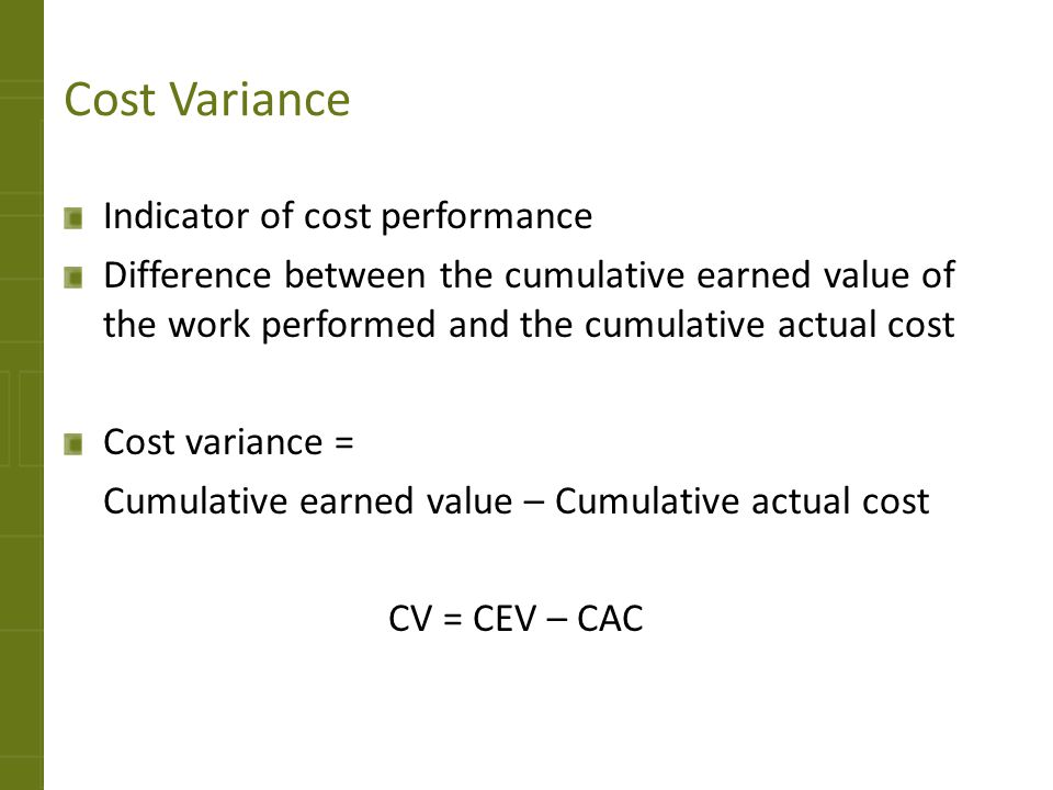costs and earned value Multiply the planned value of each task by the percentage completedthe total is the earned value (ev) or budgeted cost of work performed (bcwp) [3] multiply task 1's completion percentage of 100% by its planned value of $750 to get an earned value of $750.