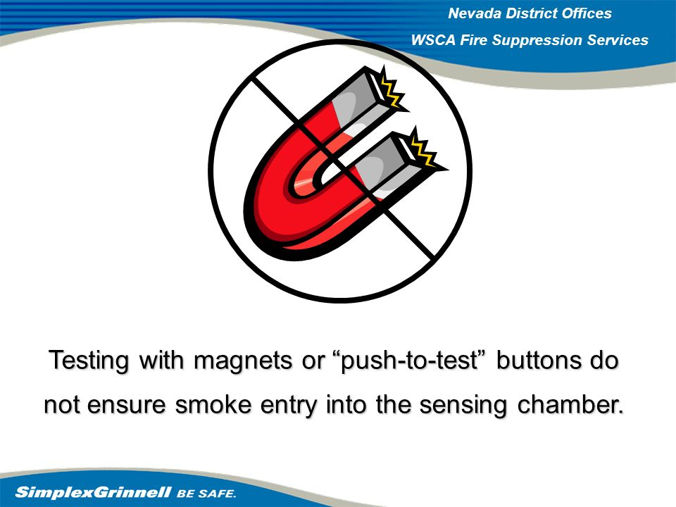 Although some manufacturers allow testing with magnets, this is meant as a pre-test. Magnets can only verify that the detectors will put the panel in alarm, not that the detectors can detect smoke.
