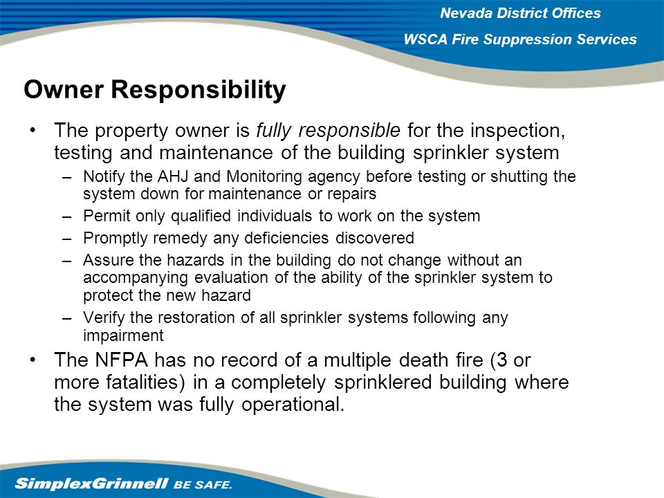 Owner Responsibility The property owner is fully responsible for the inspection, testing and maintenance of the building sprinkler system.