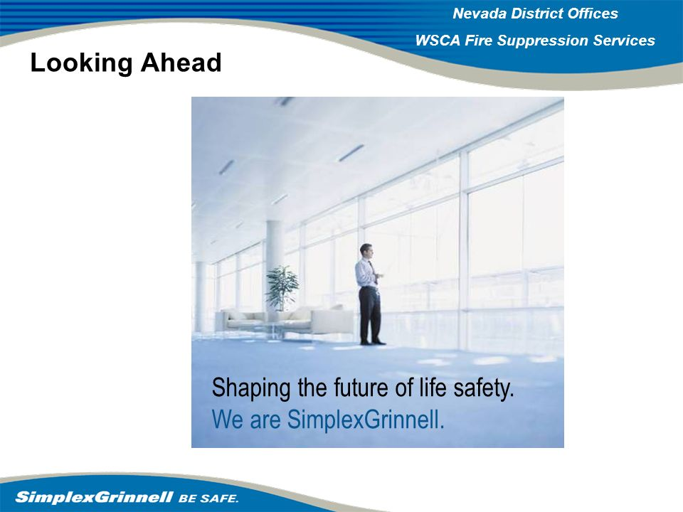 Looking Ahead Shaping the future of life safety. We are SimplexGrinnell.