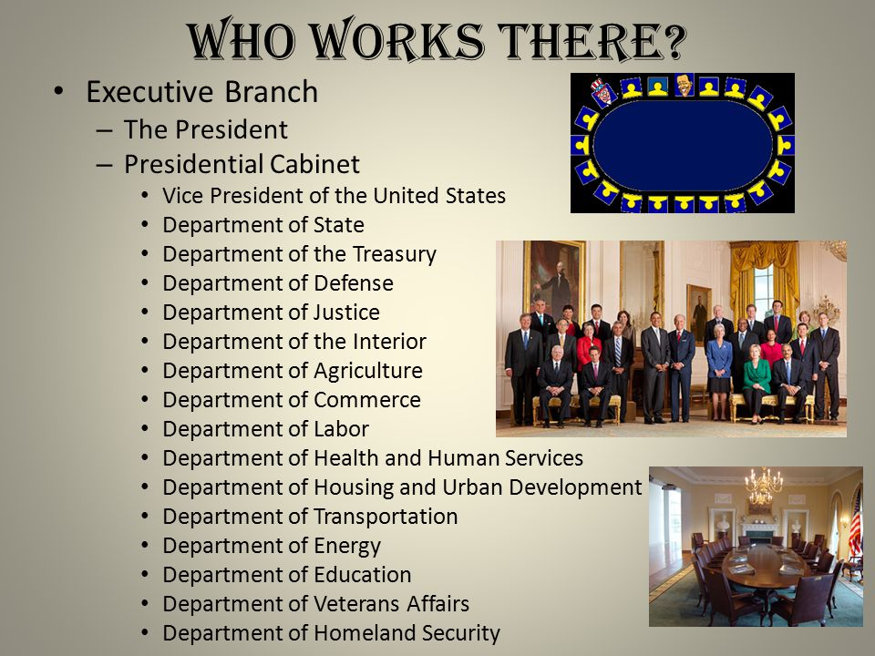 Who Works There Executive Branch The President Presidential Cabinet