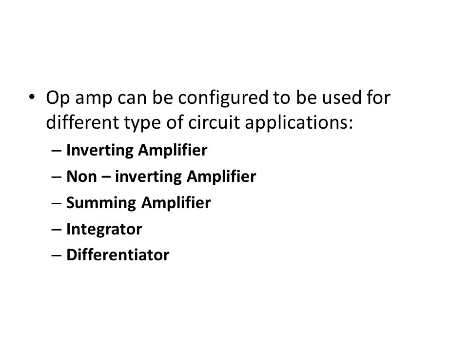 Op amp can be configured to be used for different type of circuit applications: