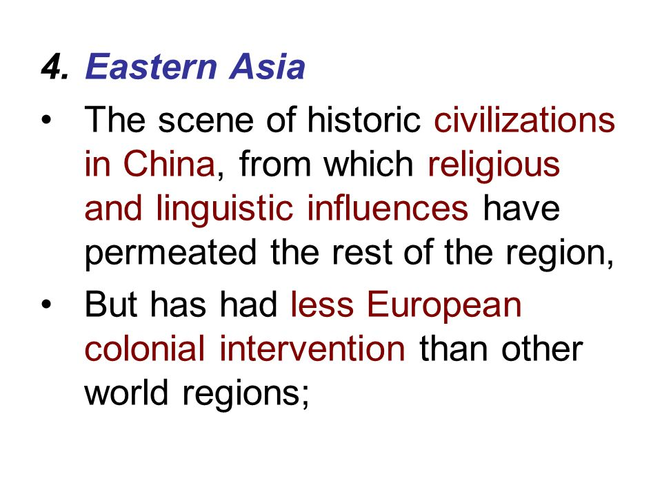 Eastern Asia The scene of historic civilizations in China, from which religious and linguistic influences have permeated the rest of the region,