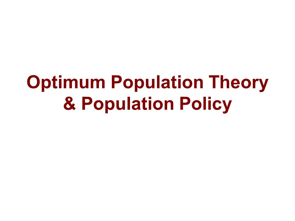 Optimum Population Theory & Population Policy