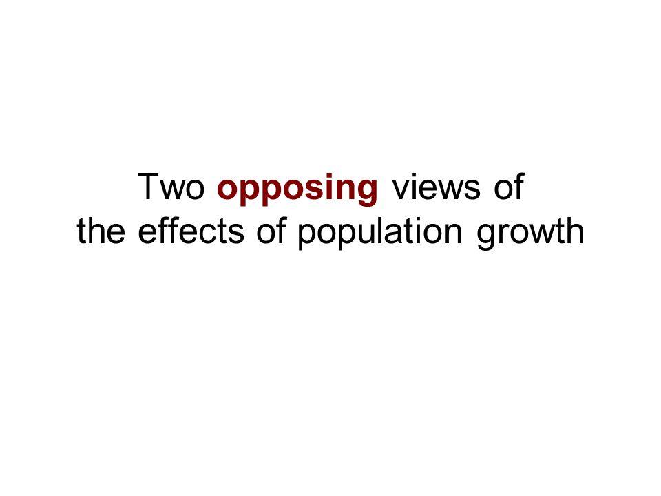 Two opposing views of the effects of population growth