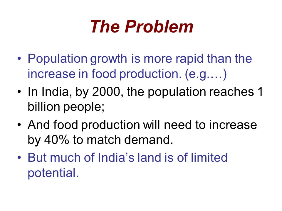 The Problem Population growth is more rapid than the increase in food production. (e.g.…)