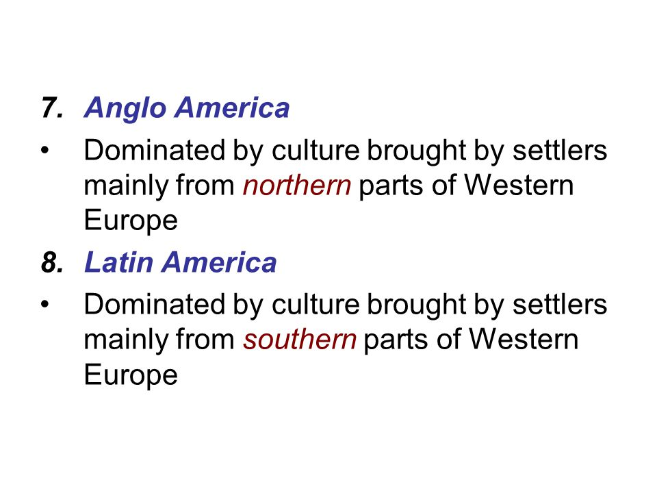 Anglo America Dominated by culture brought by settlers mainly from northern parts of Western Europe.