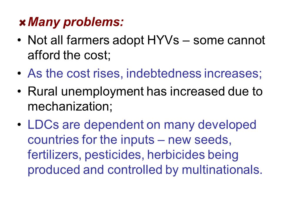 Many problems: Not all farmers adopt HYVs – some cannot afford the cost; As the cost rises, indebtedness increases;